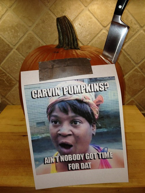 pumpkins halloween aint-nobody-got-time-for-that carving sweet brown hallowmeme g rated - 7878929152