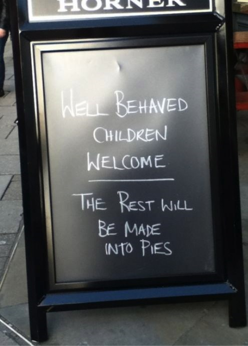 kids,restaurant signs,well behaved,monday thru friday,g rated