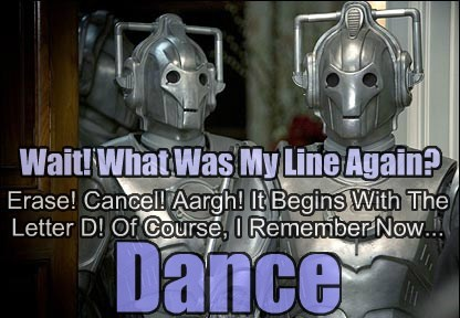Wait! What Was My Line Again? Erase! Cancel! Aargh! It Begins With The Letter D! Of Course, I Remember Now... Dance
