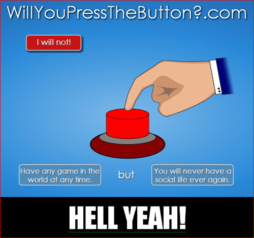will you press the button video games social life - 7883395584
