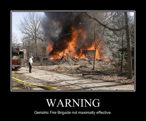 WARNING Geriatric Fire Brigade not maximally effective.