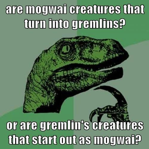 gremlins,philosoraptor,mogwai