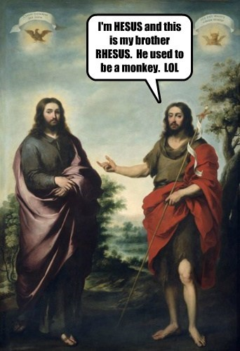 I'm HESUS and this is my brother RHESUS. He used to be a monkey. LOL