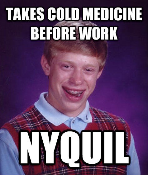 nyquil,bad luck brian,Memes