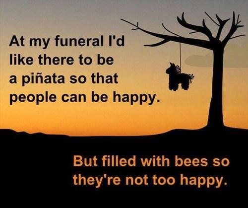 bees,funerals,pinatas