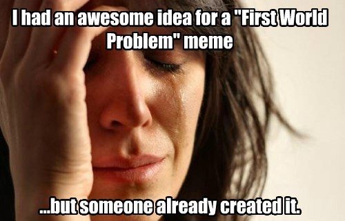 First World Problems - 7892763392