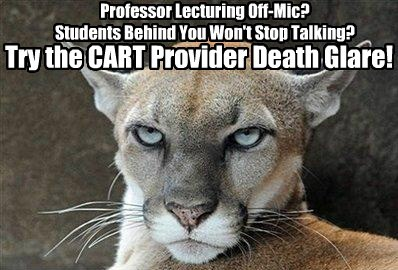 Professor Lecturing Off-Mic? Students Behind You Won't Stop Talking? Try the CART Provider Death Glare!