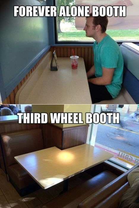 forever alone,booths,third wheel