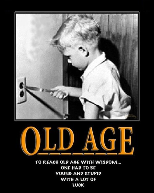wisdom luck old age idiots funny kids