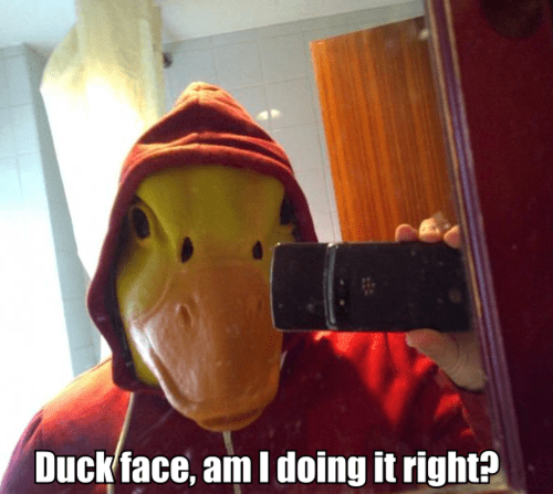 duck face,creepy,selfie