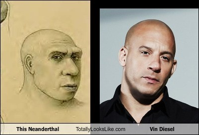 totally looks like,vin diesel,this neanderthal