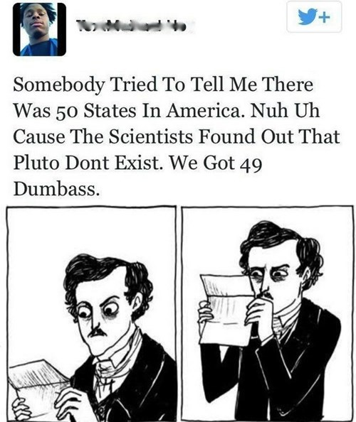 Cartoon - + Somebody Tried To Tell Me There Was 50 States In America. Nuh Uh Cause The Scientists Found Out That Pluto Dont Exist. We Got 49 Dumbass.