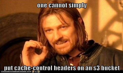 one cannot simply  put cache-control headers on an s3 bucket