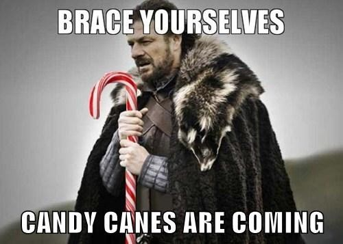 brace yourselves candy canes christmas Memes - 7909250304