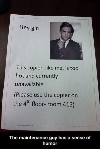 copier,hey girl,Ryan Gosling,monday thru friday,g rated