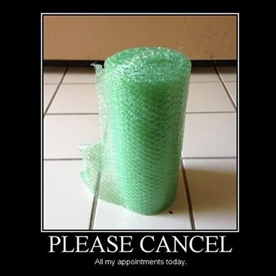 awesome appointments cancel bubble wrap funny