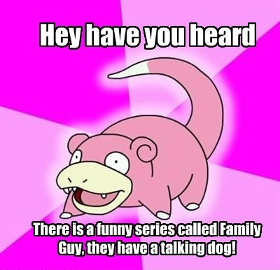 Hey have you heard There is a funny series called Family Guy, they have a talking dog!