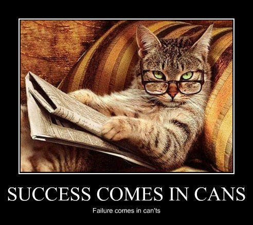 Success Comes In Cans Lolcats Lol Cat Memes Funny Cats Funny Cat Pictures With Words On Them Funny Pictures Lol Cat Memes Lol Cats