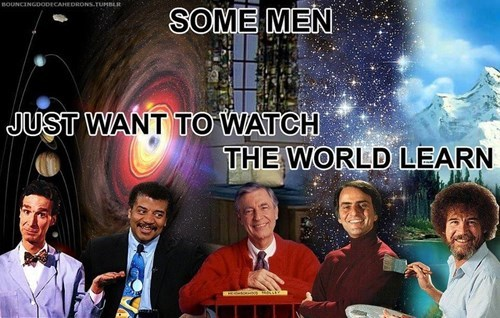 bill nye,carl sagan,mr rogers,bob ross,Neil deGrasse Tyson
