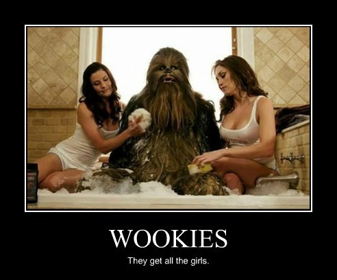 WOOKIES They get all the girls.