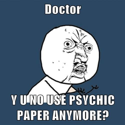 doctor who,psychic paper,Y U NO