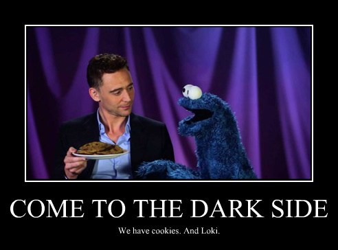 COME TO THE DARK SIDE We have cookies. And Loki.