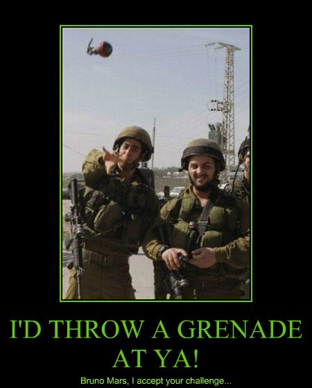 I'D THROW A GRENADE AT YA! Bruno Mars, I accept your challenge...