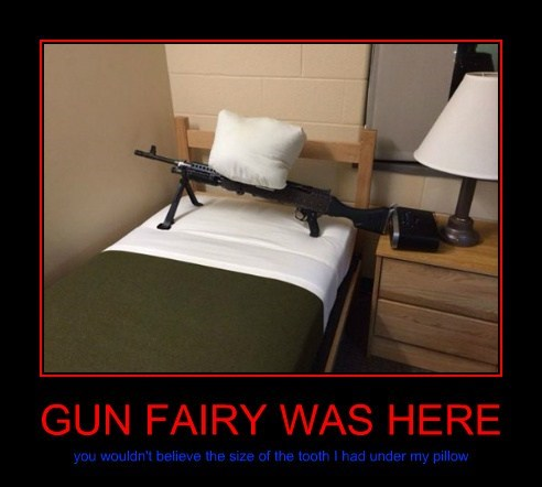 GUN FAIRY WAS HERE you wouldn't believe the size of the tooth I had under my pillow