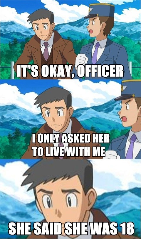 Cartoon - IT'S OKAY, OFFICER IONLY ASKED HER TO LIVE WITH ME SHE SAID SHE WAS 18