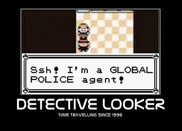 Games - Ssh I'm a GLOBAL POLICE agent DETECTIVE LOOKER TIME TRAVELLING SINCE 1996