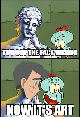 Cartoon - YOU GOTTHE FACEWRONG NOW ITS ART