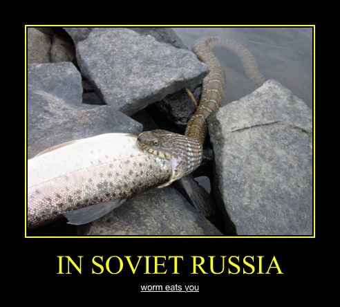 IN SOVIET RUSSIA worm eats you