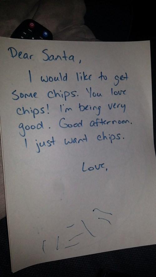 Text - Dear Santa, would like to sel SOMe chips. Vou lor chips! Im being very g0od. Goad afternoon just want chps. 1 Lour,