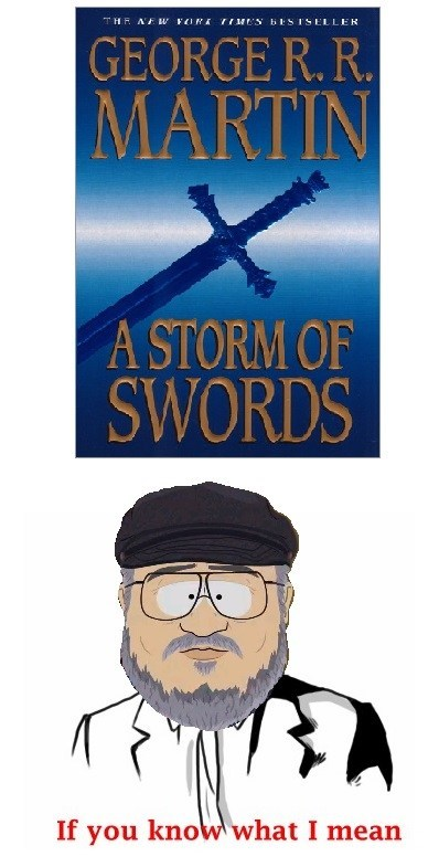 grrm,Game of Thrones,if you know what i mean