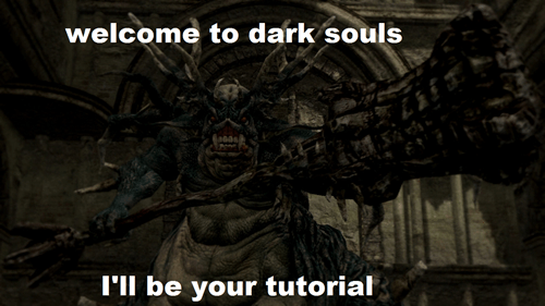dark souls,video games,tutorials lolnope