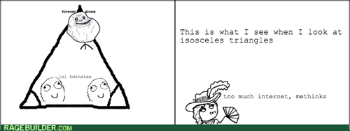 forever alone,geometry,twinsies,isosceles triangles