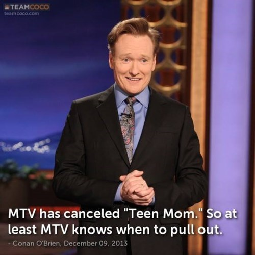 conan obrien,mtv,teen mom