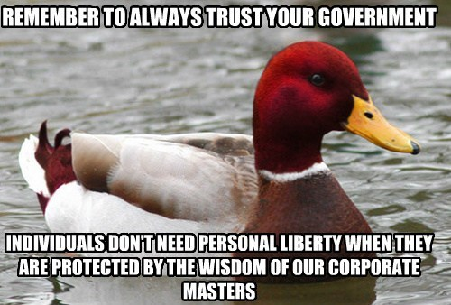 REMEMBER TO ALWAYS TRUST YOUR GOVERNMENT INDIVIDUALS DON'T NEED PERSONAL LIBERTY WHEN THEY ARE PROTECTED BY THE WISDOM OF OUR CORPORATE MASTERS