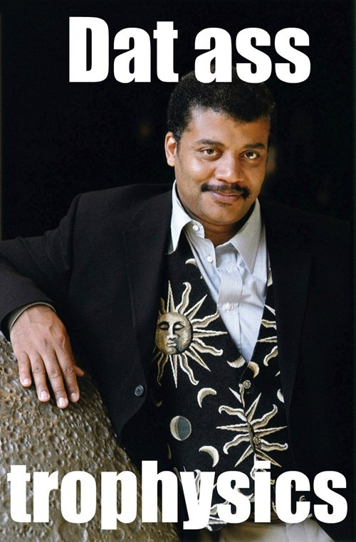 dat ass,Neil deGrasse Tyson