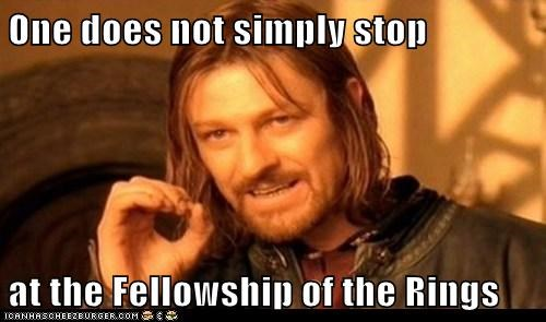 One does not simply stop   at the Fellowship of the Rings