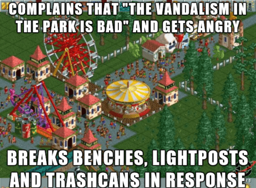 scumbag,rollercoaster tycoon