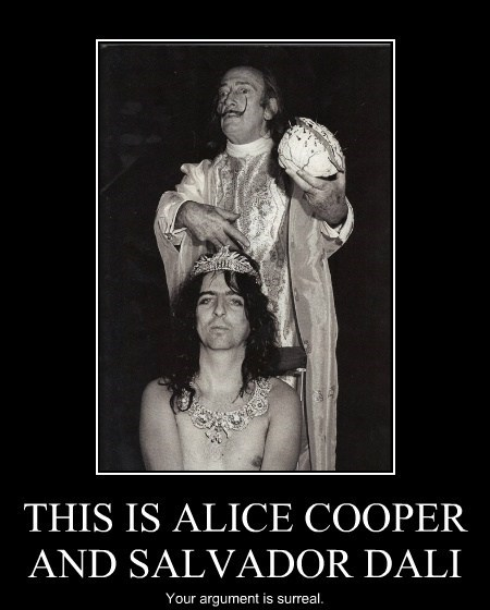 THIS IS ALICE COOPER AND SALVADOR DALI Your argument is surreal.