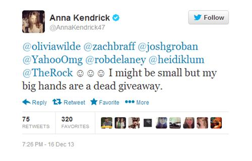 Text - Anna Kendrick Follow @AnnaKendrick47 @oliviawilde @zachbraff @joshgroban @YahooOmg @robdelaney @heidiklum The Rock I might be small but my big hands are a dead giveaway Favorite More Reply Retweet 75 320 RETWEETS FAVORITES 7:26 PM-16 Dec 13