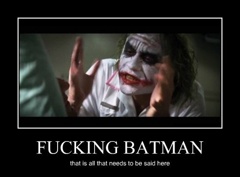 FUCKING BATMAN that is all that needs to be said here