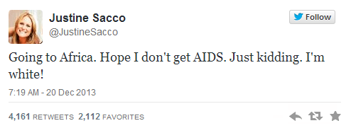 Text - Justine Sacco Follow @JustineSacco Going to Africa. Hope I don't get AIDS. Just kidding. I'm white! 7:19 AM - 20 Dec 2013 4,161 RETWEETS 2,112 FAVORITES