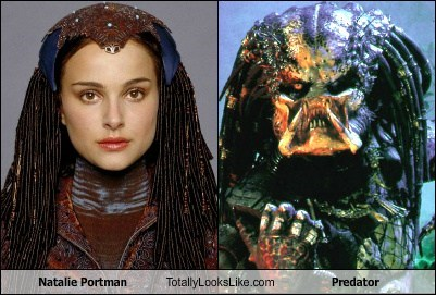 Predator,totally looks like,natalie portman