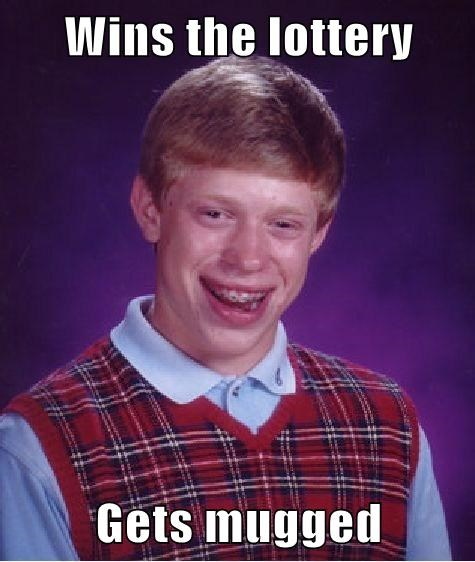 Wins the lottery  Gets mugged