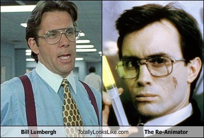 bill lumbergh,totally looks like,the re-animator