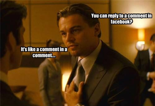 You can reply to a comment in facebook? It's like a comment in a comment....