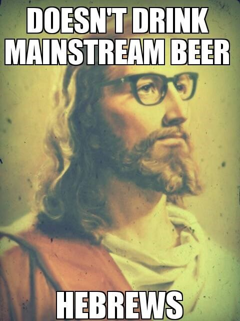 beer hipster funny jesus hebrews after 12 - 7980267008